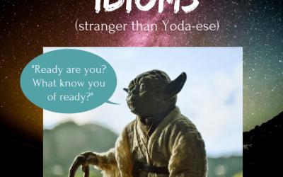 Idioms (Stranger Than Yoda-ese)
